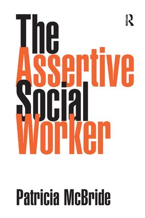The Assertive Social Worker: 1st Edition (Paperback) book cover