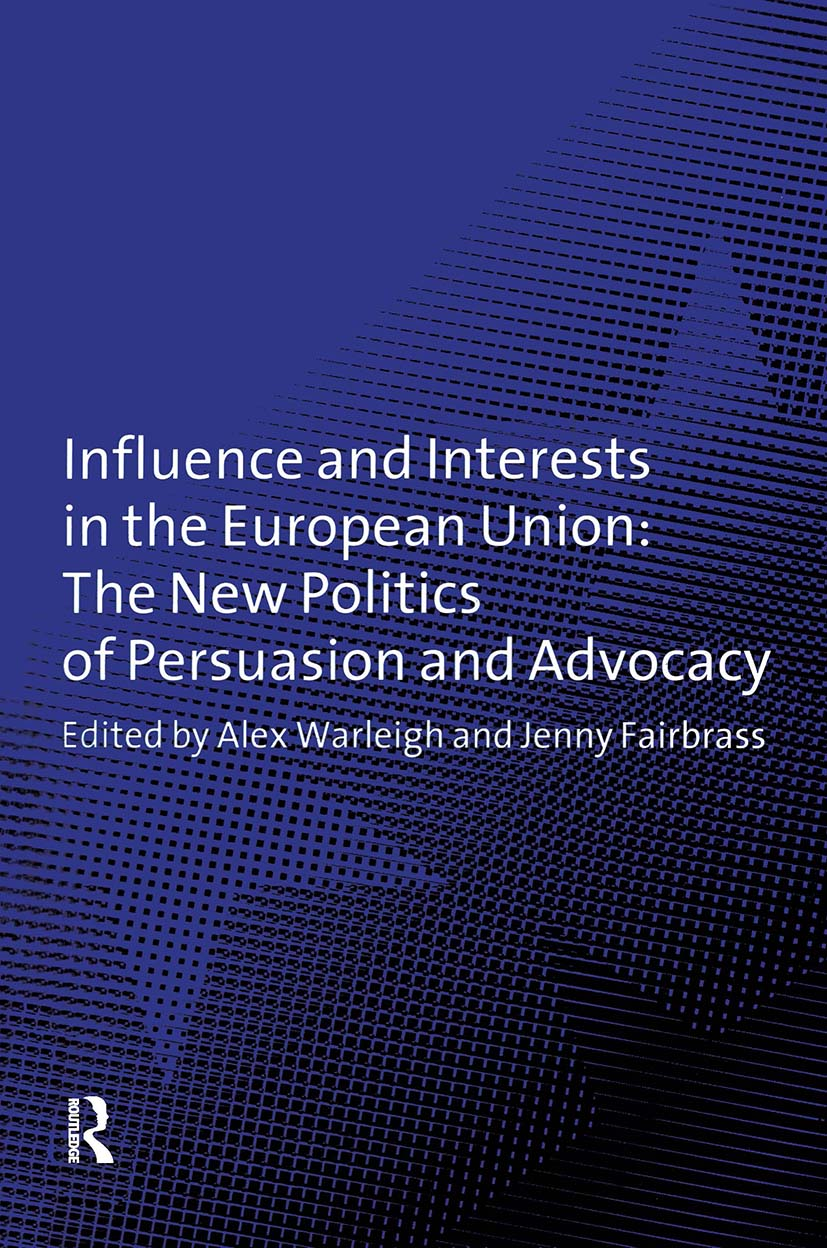 Influence and Interests in the European Union: The New Politics of Persuasion and Advocacy, 1st Edition (Hardback) book cover