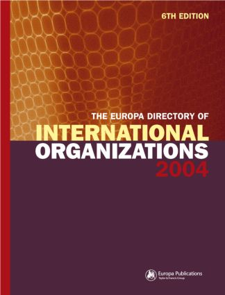 The Europa Directory of International Organizations 2004: 6th Edition (Hardback) book cover