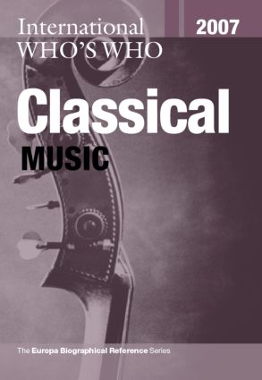 International Who's Who in Classical Music 2007: 23rd Edition (Hardback) book cover