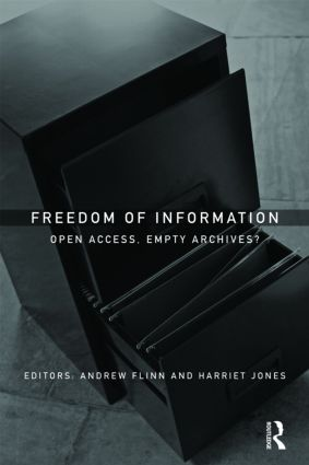 Freedom of Information: Open Access, Empty Archives? (Hardback) book cover