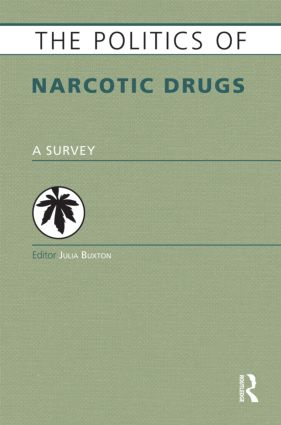 The Politics of Narcotic Drugs: A Survey, 1st Edition (Hardback) book cover