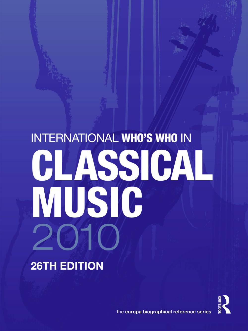International Who's Who in Classical Music 2010: 26th Edition (Hardback) book cover