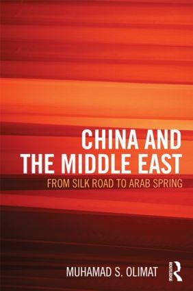 CHINA AND THE MIDDLE EAST: from Silk Road to Arab Spring (Hardback) book cover