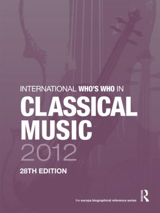International Who's Who in Classical Music 2012: 28th Edition (Hardback) book cover