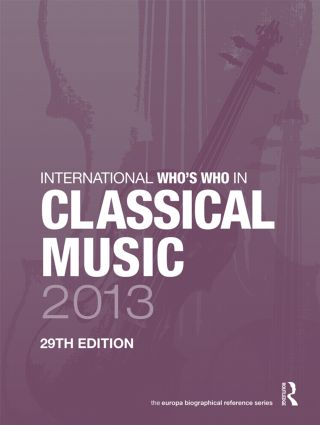 International Who's Who in Classical Music 2013: 29th Edition (Hardback) book cover