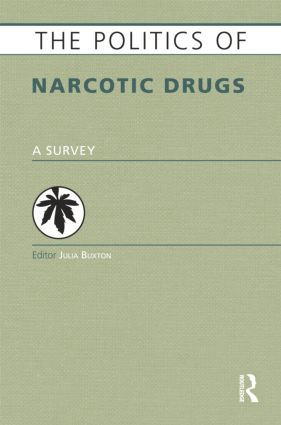 The Politics of Narcotic Drugs: A Survey, 1st Edition (Paperback) book cover