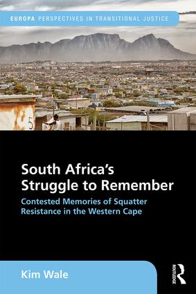 South Africa's Struggle to Remember: Contested Memories of Squatter Resistance in the Western Cape book cover
