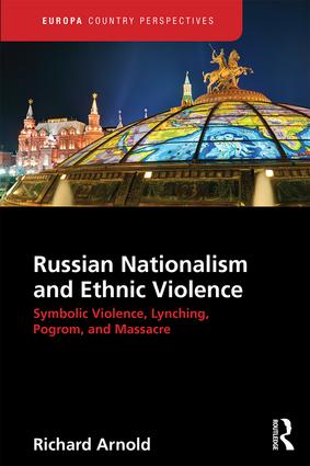 Russian Nationalism and Ethnic Violence: Symbolic Violence, Lynching, Pogrom and Massacre (Hardback) book cover