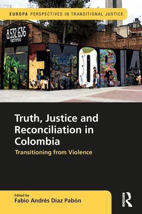 Truth, Justice and Reconciliation in Colombia: Transitioning from Violence (Hardback) book cover