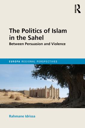 The Politics of Islam in the Sahel: Between Persuasion and Violence (Hardback) book cover