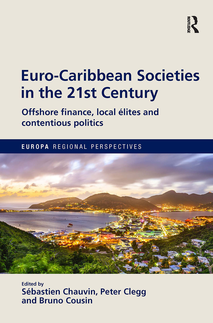 Euro-Caribbean Societies in the 21st Century: Offshore finance, local élites and contentious politics, 1st Edition (Hardback) book cover