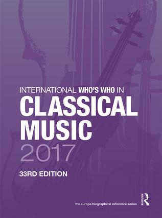 International Who's Who in Classical Music 2017: 33rd Edition (Hardback) book cover