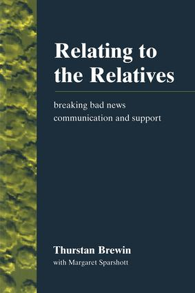 Relating to the Relatives: Breaking Bad News, Communication and Support, 1st Edition (Paperback) book cover