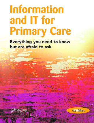 Information and IT for Primary Care: Everything You Need to Know but are Afraid to Ask, 1st Edition (Paperback) book cover