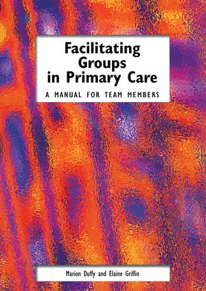 Facilitating Groups in Primary Care: A Manual for Team Members, 1st Edition (Paperback) book cover