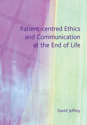 Patient-Centred Ethics and Communication at the End of Life: 1st Edition (Paperback) book cover