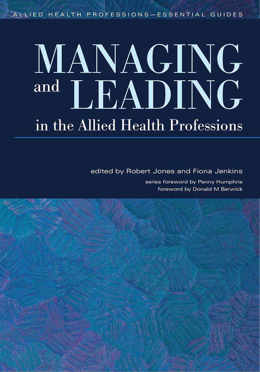 Managing and Leading in the Allied Health Professions: 1st Edition (Paperback) book cover