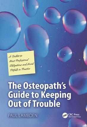 The Osteopath's Guide to Keeping Out of Trouble: A Toolkit to Meet Professional Obligations and Avoid Pitfalls in Practice, 1st Edition (Paperback) book cover