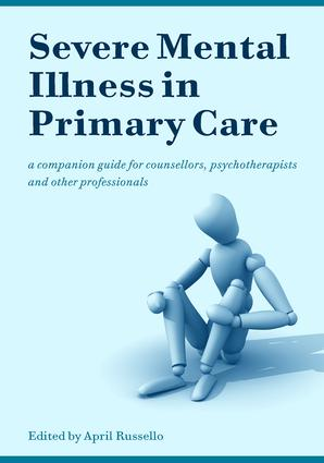 Severe Mental Illness in Primary Care: A Companion Guide for Counsellors, Psychotherapists and Other Professionals, 1st Edition (Paperback) book cover