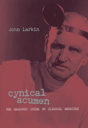 Cynical Acumen: The Anarchic Guide to Clinical Medicine, 1st Edition (Paperback) book cover