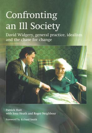 Confronting an Ill Society: David Widgery, General Practice, Idealism and the Chase for Change, 1st Edition (Paperback) book cover