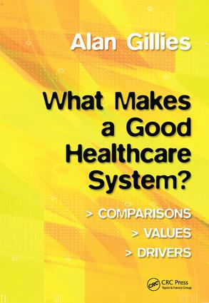What Makes a Good Healthcare System?: Comparisons, Values, Drivers, 1st Edition (Paperback) book cover