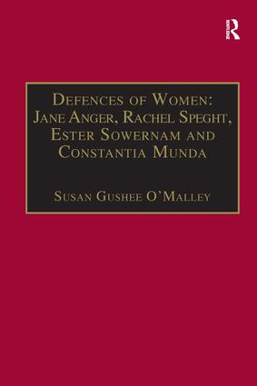 Defences of Women: Jane Anger, Rachel Speght, Ester Sowernam and Constantia Munda,: Printed Writings 1500–1640: Series 1, Part One, Volume 4, 1st Edition (Hardback) book cover