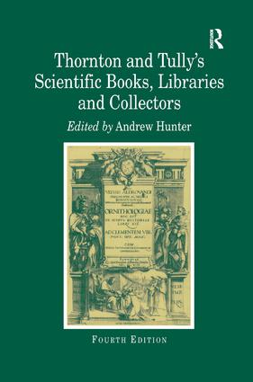 Thornton and Tully's Scientific Books, Libraries and Collectors: A Study of Bibliography and the Book Trade in Relation to the History of Science, 4th Edition (Hardback) book cover