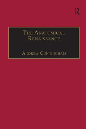 The Anatomical Renaissance: The Resurrection of the Anatomical Projects of the Ancients, 1st Edition (Hardback) book cover
