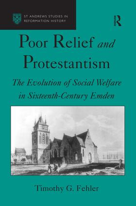 Poor Relief and Protestantism: The Evolution of Social Welfare in Sixteenth-Century Emden, 1st Edition (Hardback) book cover
