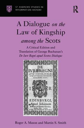A Dialogue on the Law of Kingship among the Scots: A Critical Edition and Translation of George Buchanan's De Iure Regni apud Scotos Dialogus (Hardback) book cover