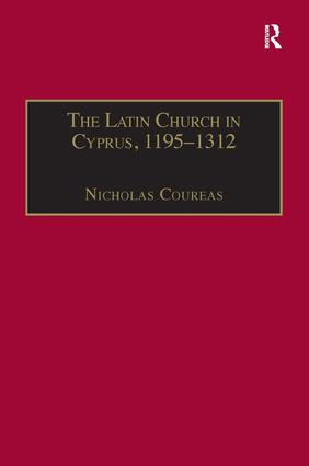 The Latin Church in Cyprus, 1195–1312: 1st Edition (Hardback) book cover