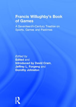 Francis Willughby's Book of Games: A Seventeenth-Century Treatise on Sports, Games and Pastimes, 1st Edition (Hardback) book cover