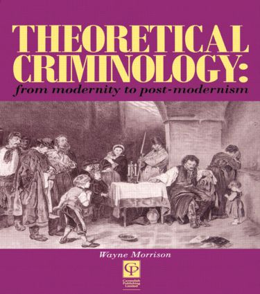 Theoretical Criminology from Modernity to Post-Modernism (Paperback) book cover