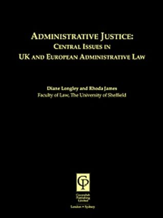 Administrative Justice: Central Issues In UK and European Administrative Law