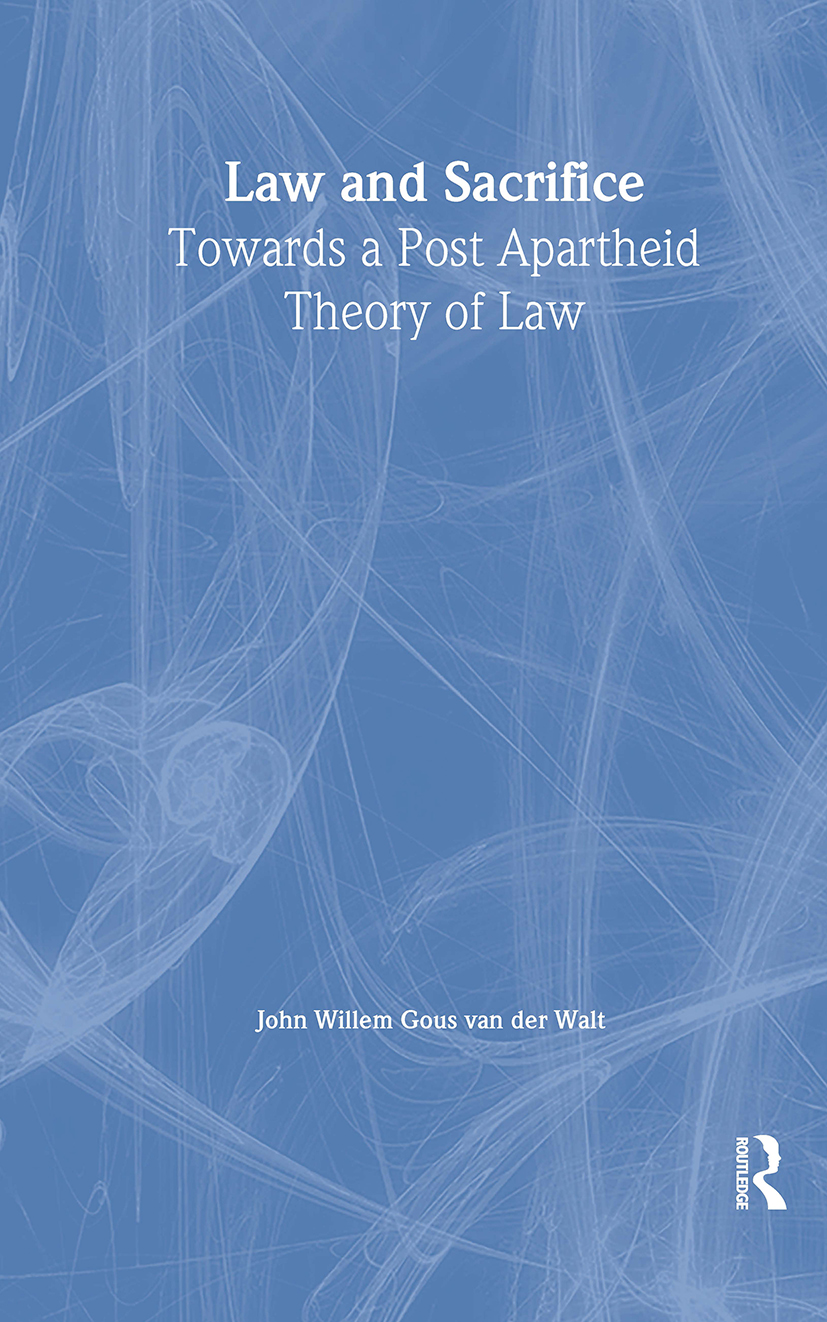 Law and Sacrifice: Towards a Post Apartheid Theory of Law, 1st Edition (Hardback) book cover