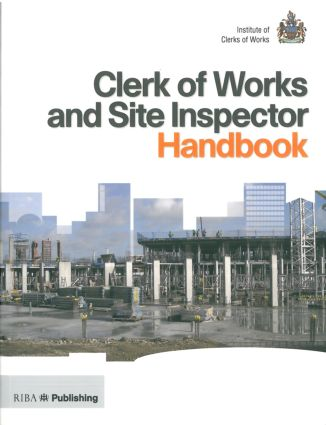 Clerk of Works and Site Inspector Handbook: RIBA Publishing and the Institute of Clerks of Works, 1st Edition (Paperback) book cover