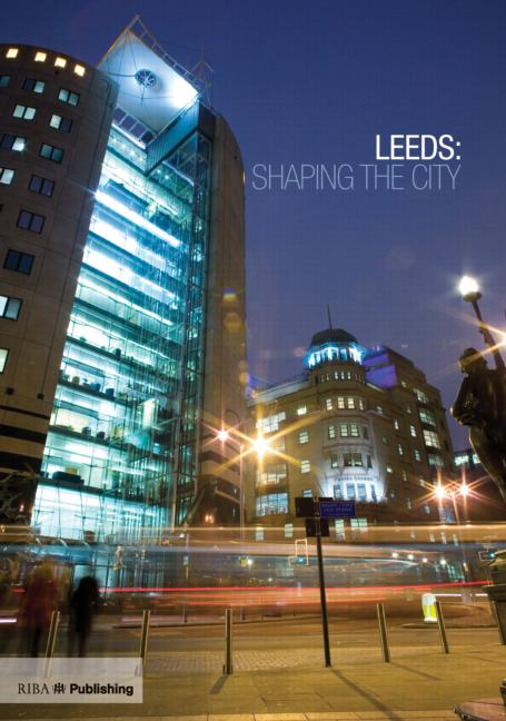 Leeds: Shaping the City: 1st Edition (Hardback) book cover