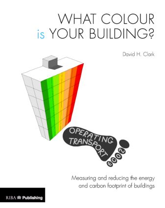 What Colour is your Building?: Measuring and reducing the energy and carbon footprint of buildings (Paperback) book cover