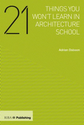 21 Things You Won't Learn in Architecture School: 1st Edition (Paperback) book cover