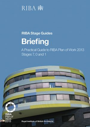 Briefing: A Practical Guide to RIBA Plan of Work 2013 Stages 7, 0 and 1 (RIBA Stage Guide) book cover