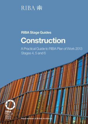 Construction: A Practical Guide to RIBA Plan of Work 2013 Stages 4, 5 and 6 (RIBA Stage Guide) book cover