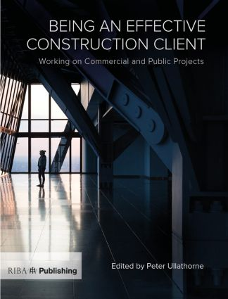 Being an Effective Construction Client: Working on Commercial and Public Projects, 1st Edition (Paperback) book cover