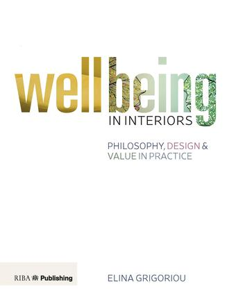 Wellbeing in Interiors: Philosophy, Design and Value in Practice book cover