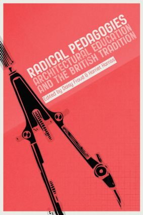 Radical Pedagogies: Architectural Education and the British Tradition, 1st Edition (Paperback) book cover