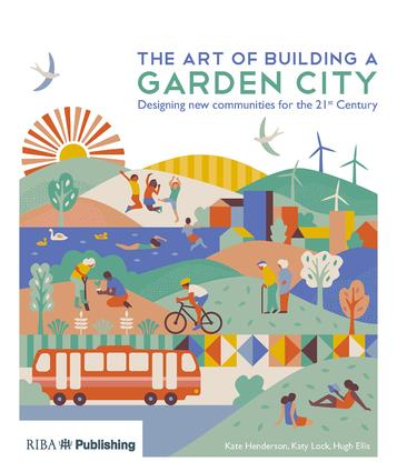 The Art of Building a Garden City: Designing New Communities for the 21st Century book cover