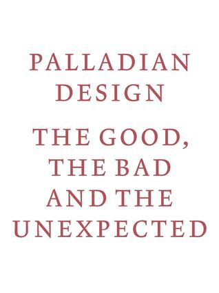 Palladian Design: the Good, the Bad and the Unexpected, 1st Edition (Paperback) book cover