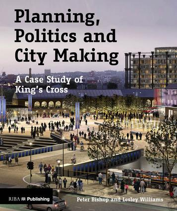 Planning, Politics and City-Making: A Case Study of King's Cross book cover
