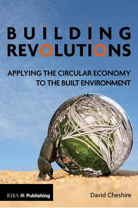 Building Revolutions: Applying the Circular Economy to the Built Environment book cover